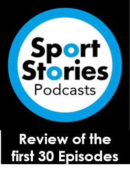 31: Sport Stories Podcast: Review of the first 30 episodes